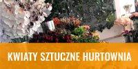 Kwiaty sztuczne - hurtownia, importer